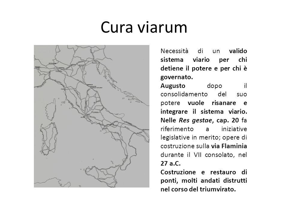 Cura viarum Necessità di un valido sistema viario per chi detiene il potere e per chi è governato. Augusto dopo il consolidamento del suo potere vuole