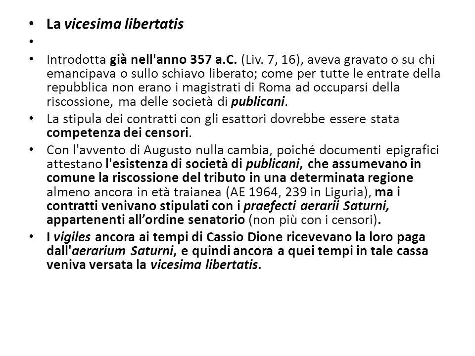 La vicesima libertatis Introdotta già nell'anno 357 a.C. (Liv. 7, 16), aveva gravato o su chi emancipava o sullo schiavo liberato; come per tutte le e