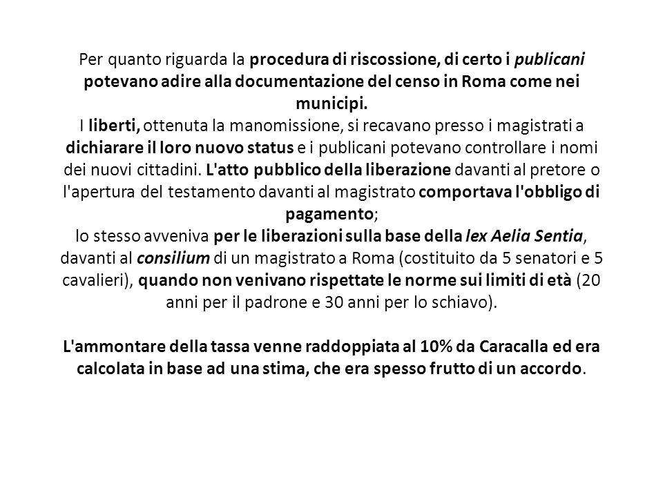 Per quanto riguarda la procedura di riscossione, di certo i publicani potevano adire alla documentazione del censo in Roma come nei municipi. I libert