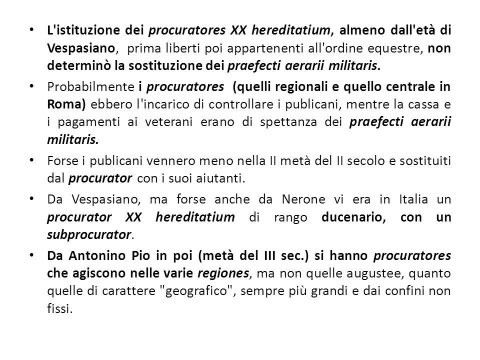 L'istituzione dei procuratores XX hereditatium, almeno dall'età di Vespasiano, prima liberti poi appartenenti all'ordine equestre, non determinò la so