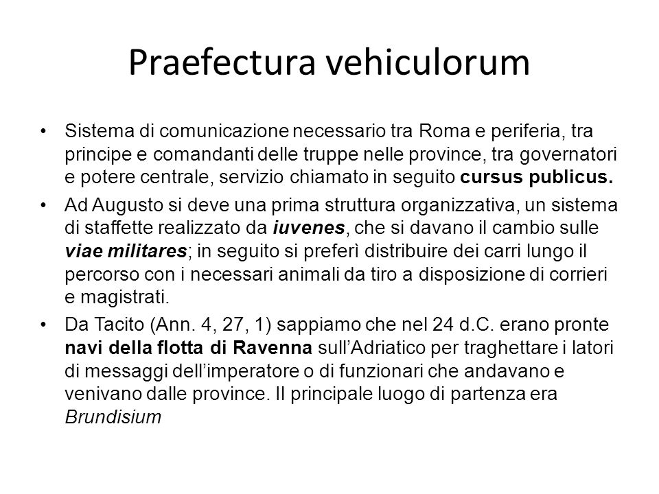Praefectura vehiculorum Sistema di comunicazione necessario tra Roma e periferia, tra principe e comandanti delle truppe nelle province, tra governato