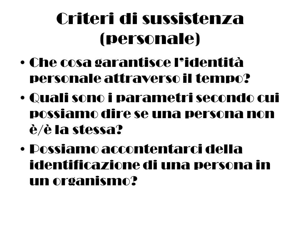 Criteri di sussistenza (personale) Che cosa garantisce lidentità personale attraverso il tempo.