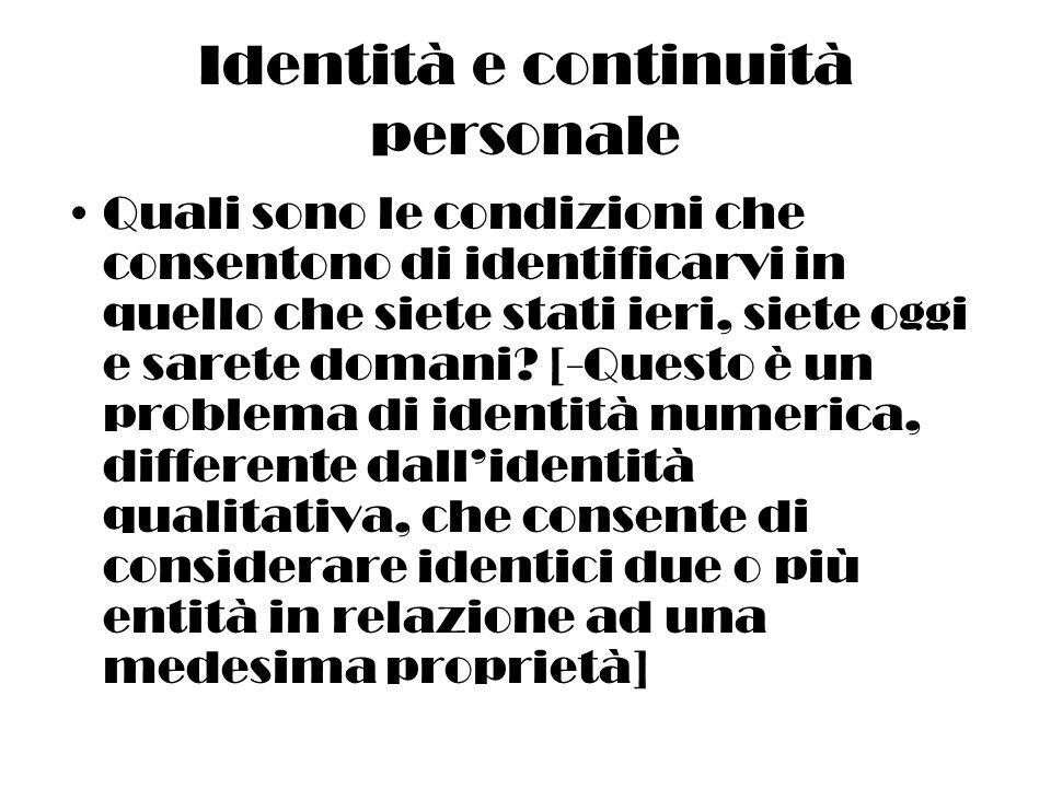 Identità e continuità personale Quali sono le condizioni che consentono di identificarvi in quello che siete stati ieri, siete oggi e sarete domani.