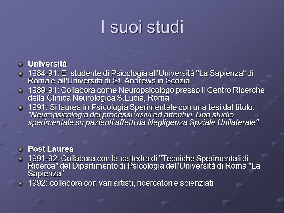 I suoi studi Università 1984-91: E studente di Psicologia all'Università