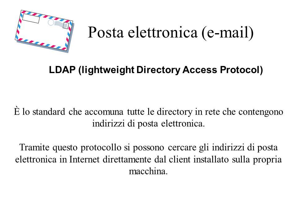 Posta elettronica (e-mail) LDAP (lightweight Directory Access Protocol) È lo standard che accomuna tutte le directory in rete che contengono indirizzi di posta elettronica.