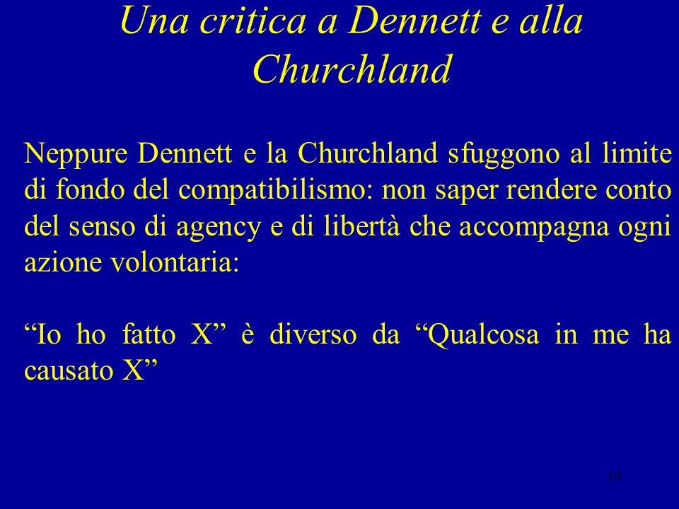 9 Il nuovo compatibilismo di Dennett e di P.S. Churchland Dennett e la Churchland sono dei compatibilisti che considerano la libertà come una capacità