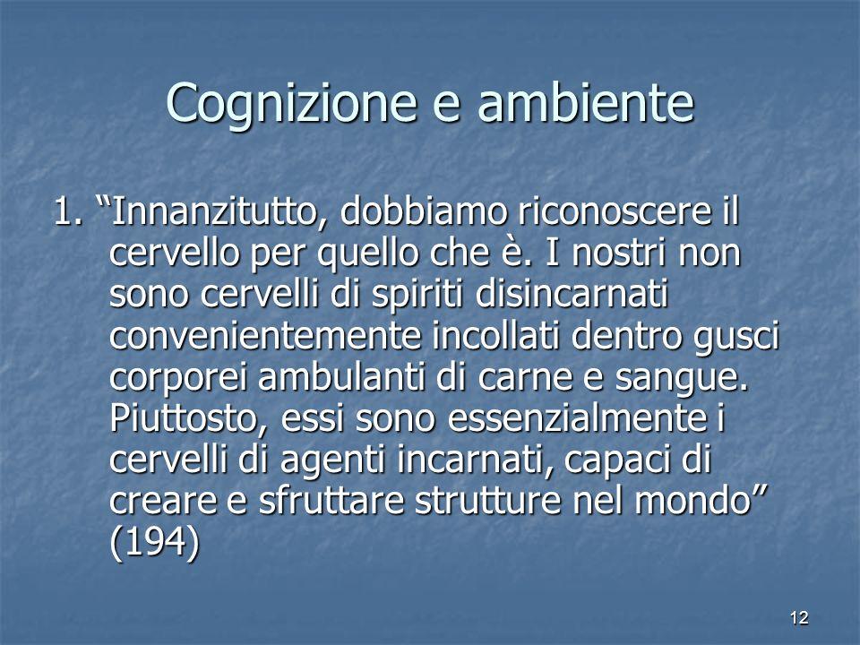 12 Cognizione e ambiente 1. Innanzitutto, dobbiamo riconoscere il cervello per quello che è. I nostri non sono cervelli di spiriti disincarnati conven