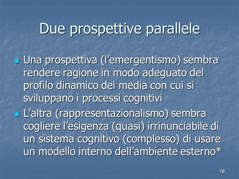 18 Due prospettive parallele Una prospettiva (lemergentismo) sembra rendere ragione in modo adeguato del profilo dinamico dei media con cui si svilupp