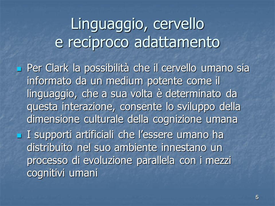 5 Linguaggio, cervello e reciproco adattamento Per Clark la possibilità che il cervello umano sia informato da un medium potente come il linguaggio, c