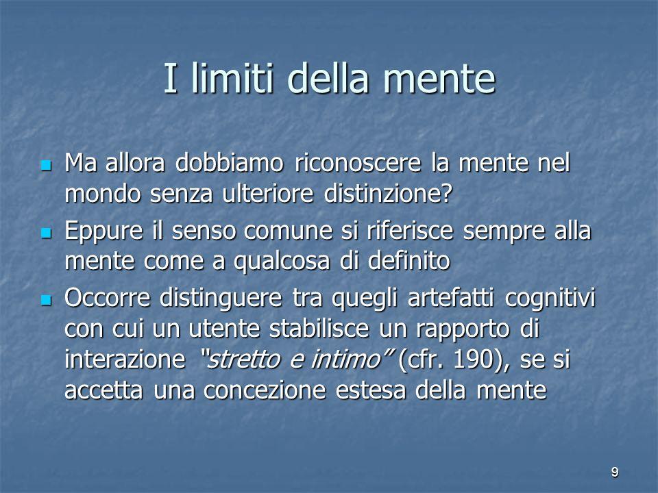 9 I limiti della mente Ma allora dobbiamo riconoscere la mente nel mondo senza ulteriore distinzione? Ma allora dobbiamo riconoscere la mente nel mond