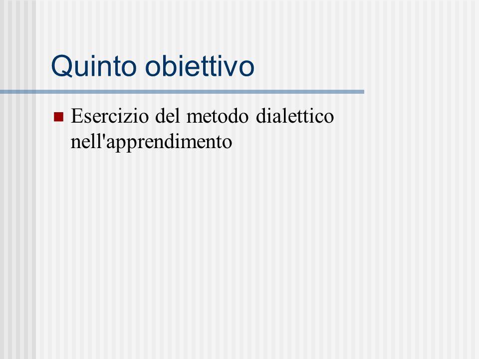 Quinto obiettivo Esercizio del metodo dialettico nell apprendimento