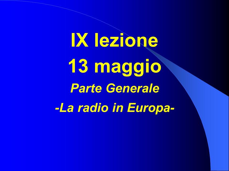 IX lezione 13 maggio Parte Generale -La radio in Europa-