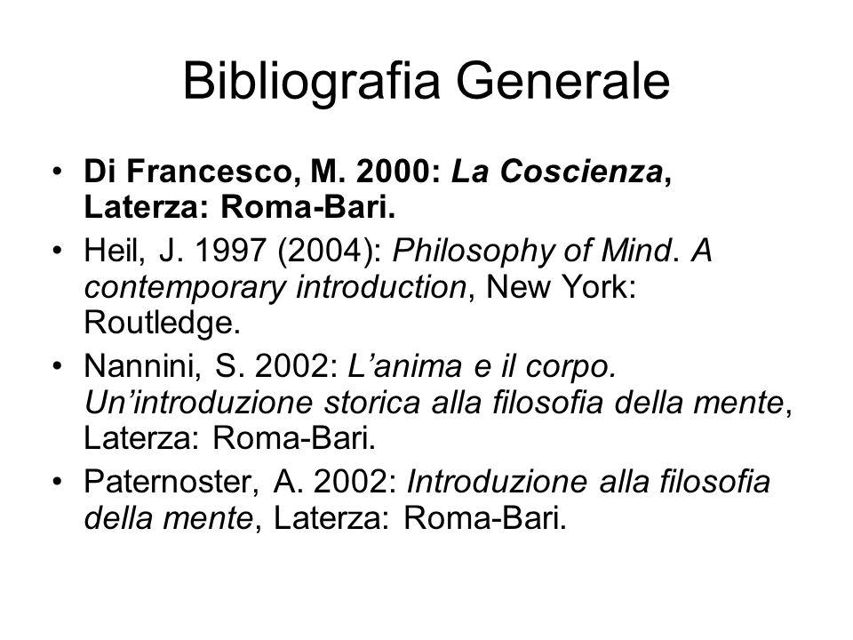 Bibliografia Generale Di Francesco, M. 2000: La Coscienza, Laterza: Roma-Bari. Heil, J. 1997 (2004): Philosophy of Mind. A contemporary introduction,