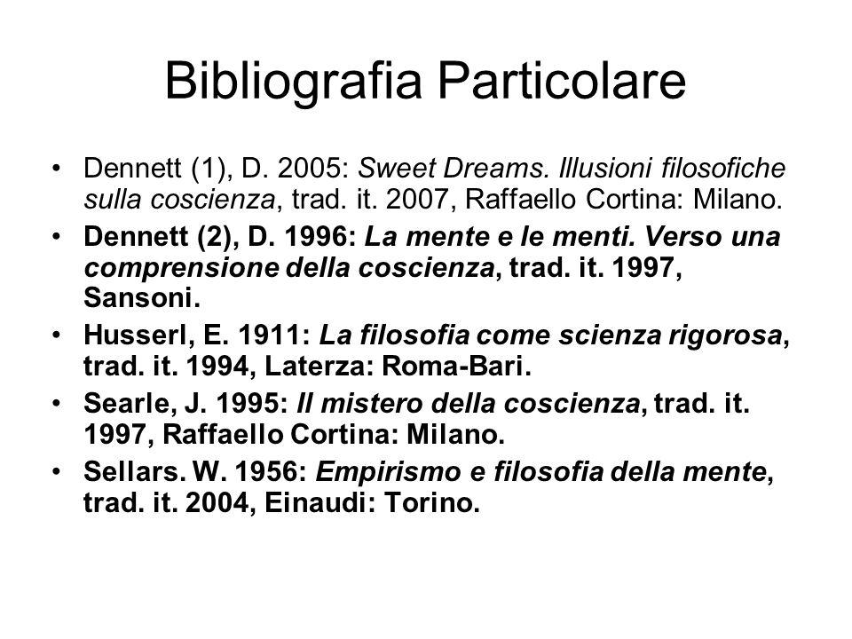 Bibliografia Particolare Dennett (1), D. 2005: Sweet Dreams. Illusioni filosofiche sulla coscienza, trad. it. 2007, Raffaello Cortina: Milano. Dennett