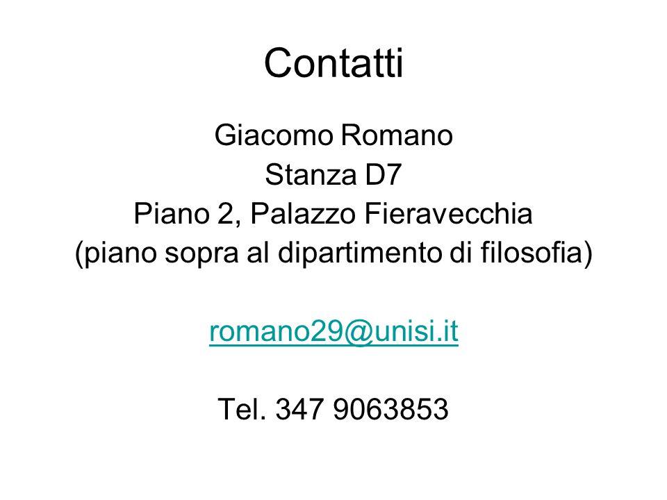Contatti Giacomo Romano Stanza D7 Piano 2, Palazzo Fieravecchia (piano sopra al dipartimento di filosofia) romano29@unisi.it Tel. 347 9063853