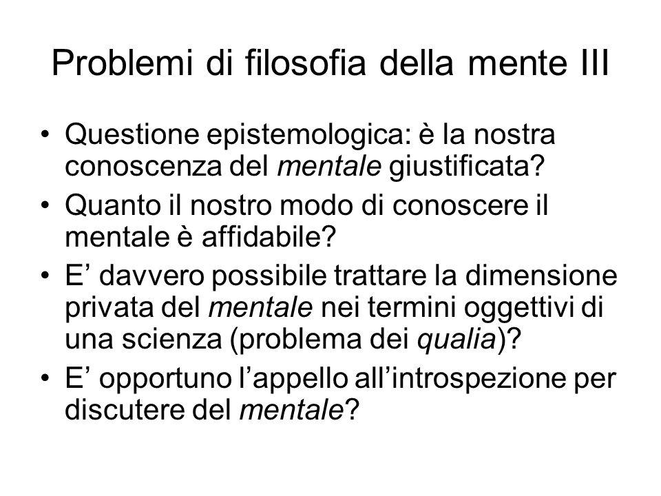 Problemi di filosofia della mente III Questione epistemologica: è la nostra conoscenza del mentale giustificata? Quanto il nostro modo di conoscere il