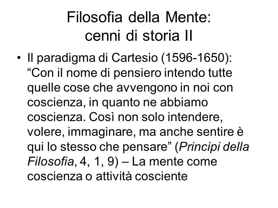 Filosofia della Mente: cenni di storia II Il paradigma di Cartesio (1596-1650): Con il nome di pensiero intendo tutte quelle cose che avvengono in noi
