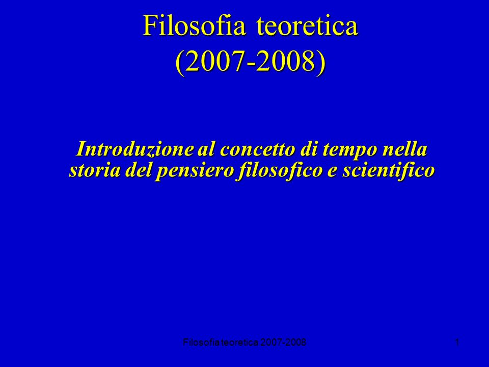 Filosofia teoretica 2007-20082 Filosofia teoretica (2007-2008) Il corso si suddivide in due parti.