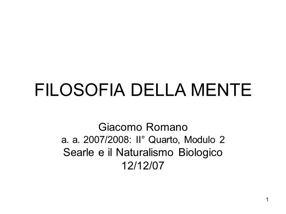1 FILOSOFIA DELLA MENTE Giacomo Romano a. a. 2007/2008: II° Quarto, Modulo 2 Searle e il Naturalismo Biologico 12/12/07