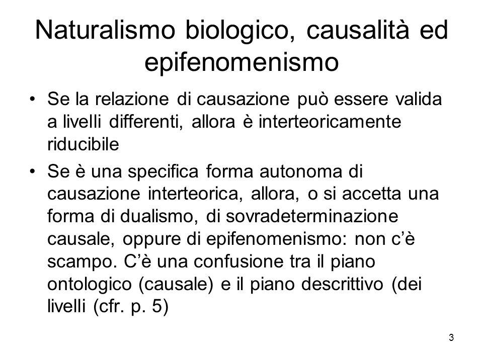 3 Naturalismo biologico, causalità ed epifenomenismo Se la relazione di causazione può essere valida a livelli differenti, allora è interteoricamente
