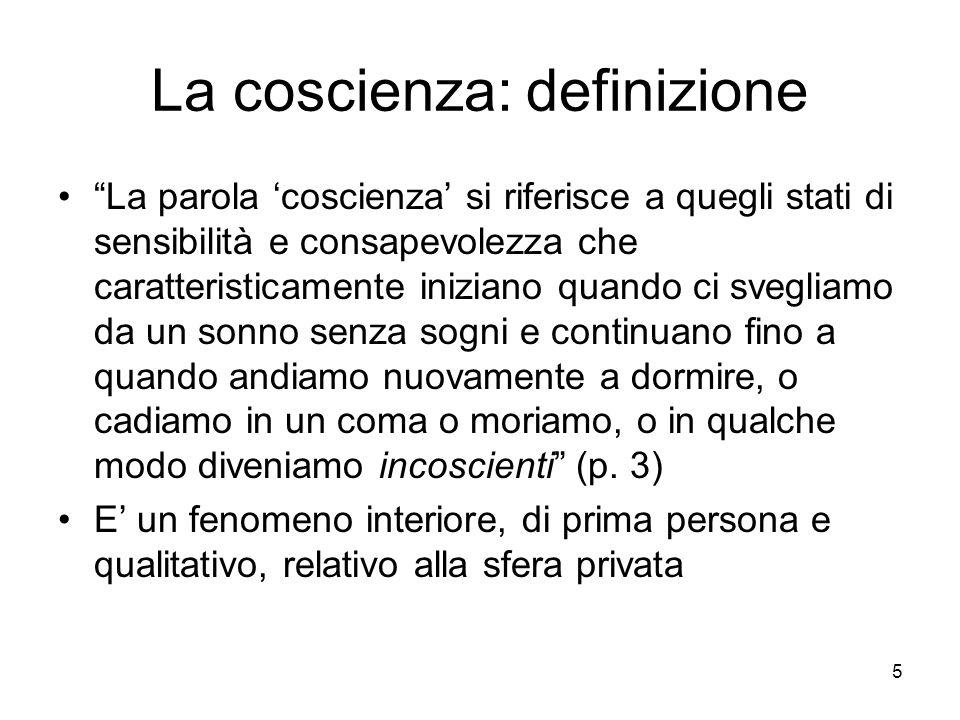5 La coscienza: definizione La parola coscienza si riferisce a quegli stati di sensibilità e consapevolezza che caratteristicamente iniziano quando ci
