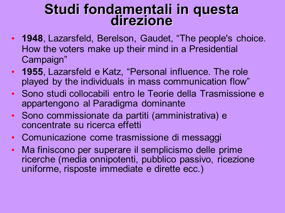Studi fondamentali in questa direzione 1948, Lazarsfeld, Berelson, Gaudet, The people's choice. How the voters make up their mind in a Presidential Ca