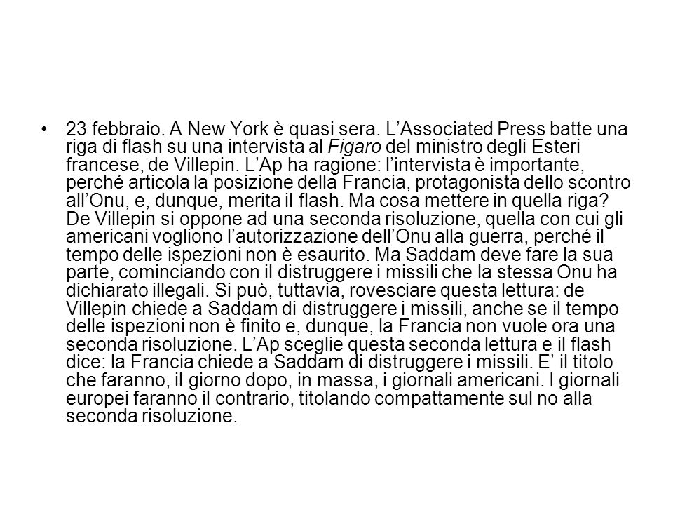 23 febbraio. A New York è quasi sera. LAssociated Press batte una riga di flash su una intervista al Figaro del ministro degli Esteri francese, de Vil