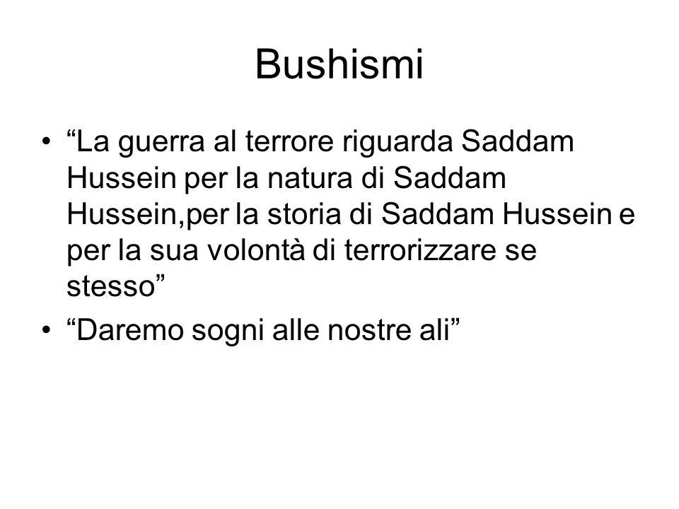 Bushismi La guerra al terrore riguarda Saddam Hussein per la natura di Saddam Hussein,per la storia di Saddam Hussein e per la sua volontà di terroriz