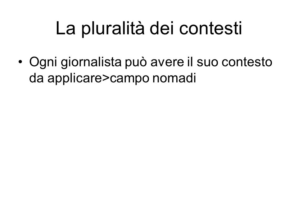 La pluralità dei contesti Ogni giornalista può avere il suo contesto da applicare>campo nomadi