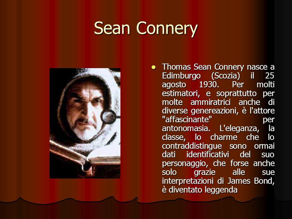Sean Connery Thomas Sean Connery nasce a Edimburgo (Scozia) il 25 agosto 1930. Per molti estimatori, e soprattutto per molte ammiratrici anche di dive