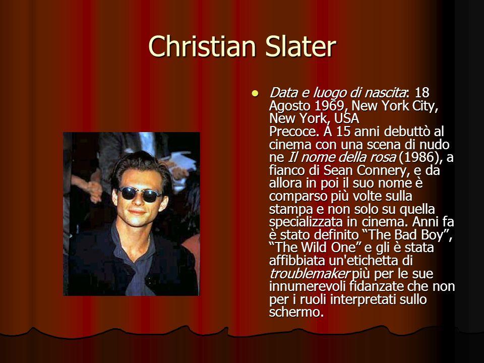 Christian Slater Data e luogo di nascita: 18 Agosto 1969, New York City, New York, USA Precoce. A 15 anni debuttò al cinema con una scena di nudo ne I