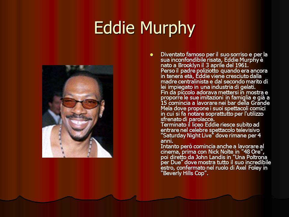 Eddie Murphy Diventato famoso per il suo sorriso e per la sua inconfondibile risata, Eddie Murphy è nato a Brooklyn il 3 aprile del 1961. Perso il pad