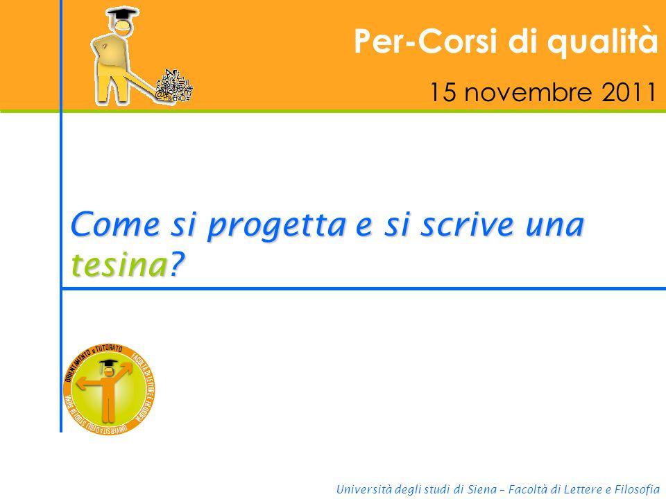 Università degli studi di Siena – Facoltà di Lettere e Filosofia Per-Corsi di qualità 15 novembre 2011 Come si progetta e si scrive una tesina?