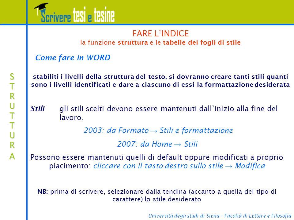 Università degli studi di Siena – Facoltà di Lettere e Filosofia STRUTTURASTRUTTURASTRUTTURASTRUTTURA Stiligli stili scelti devono essere mantenuti dallinizio alla fine del lavoro.