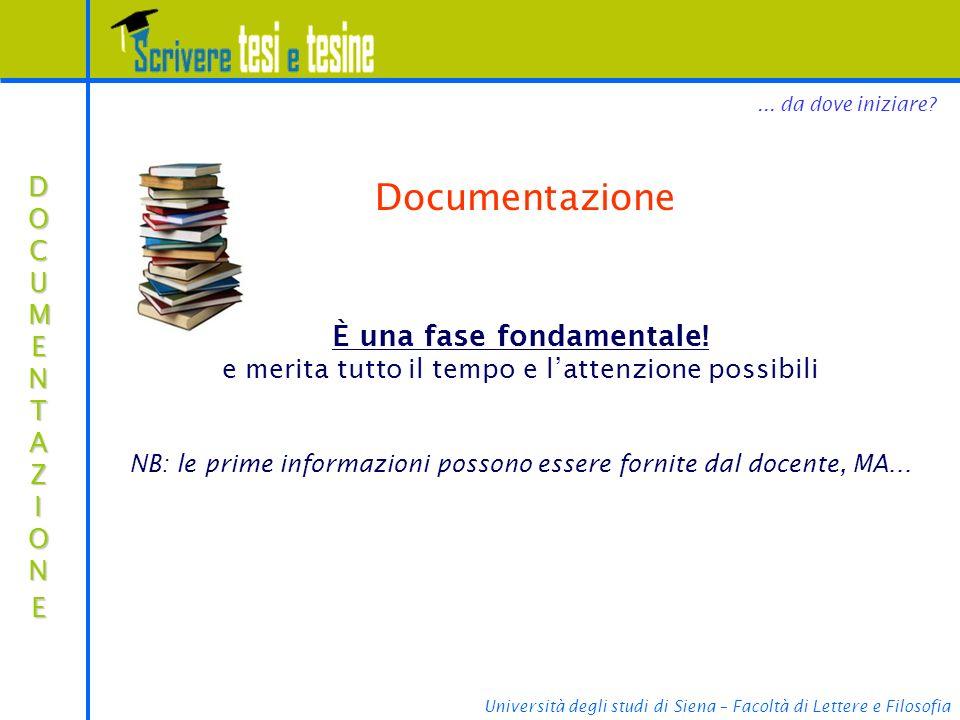 Università degli studi di Siena – Facoltà di Lettere e Filosofia DOCUMENTAZIONEDOCUMENTAZIONEDOCUMENTAZIONEDOCUMENTAZIONE Documentazione È una fase fondamentale.