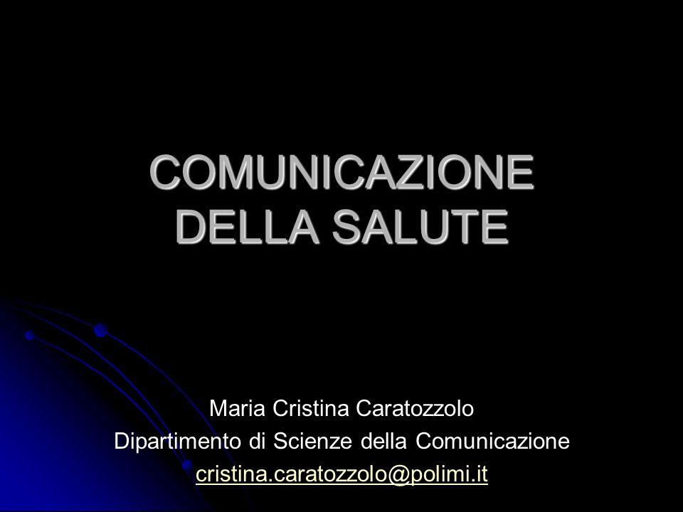 COMUNICAZIONE DELLA SALUTE Maria Cristina Caratozzolo Dipartimento di Scienze della Comunicazione cristina.caratozzolo@polimi.it