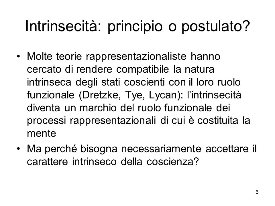 5 Intrinsecità: principio o postulato? Molte teorie rappresentazionaliste hanno cercato di rendere compatibile la natura intrinseca degli stati coscie