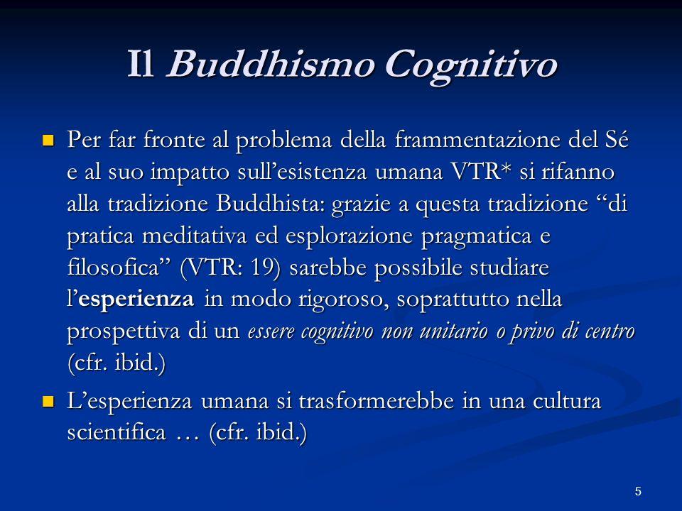 5 Il Buddhismo Cognitivo Per far fronte al problema della frammentazione del Sé e al suo impatto sullesistenza umana VTR* si rifanno alla tradizione B