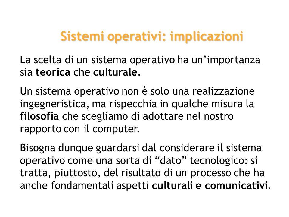 La scelta di un sistema operativo ha unimportanza sia teorica che culturale. Un sistema operativo non è solo una realizzazione ingegneristica, ma risp