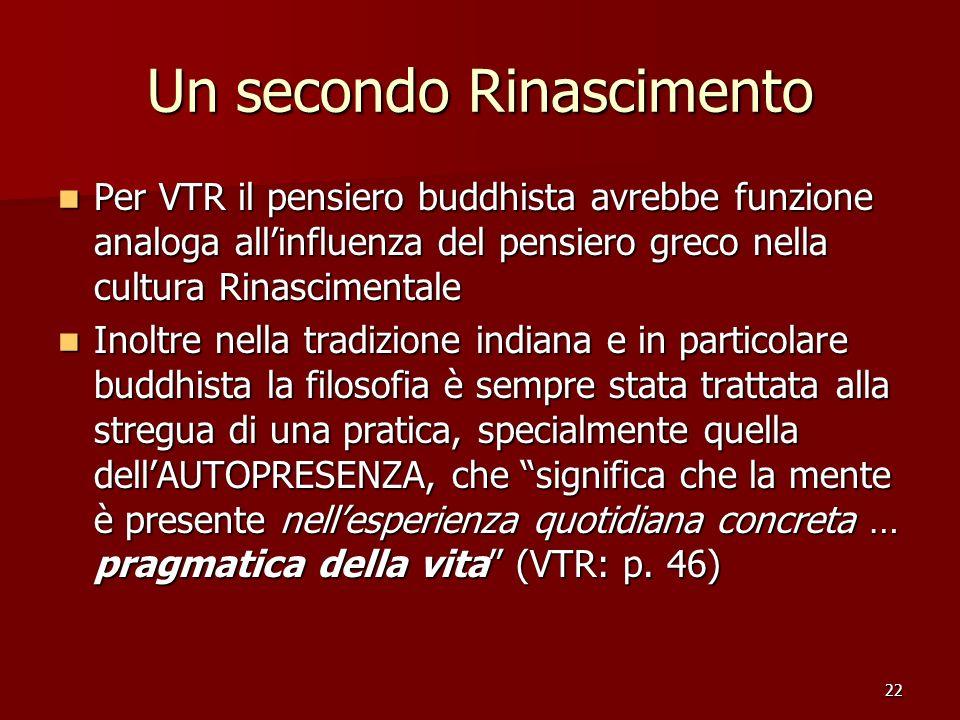 22 Un secondo Rinascimento Per VTR il pensiero buddhista avrebbe funzione analoga allinfluenza del pensiero greco nella cultura Rinascimentale Per VTR