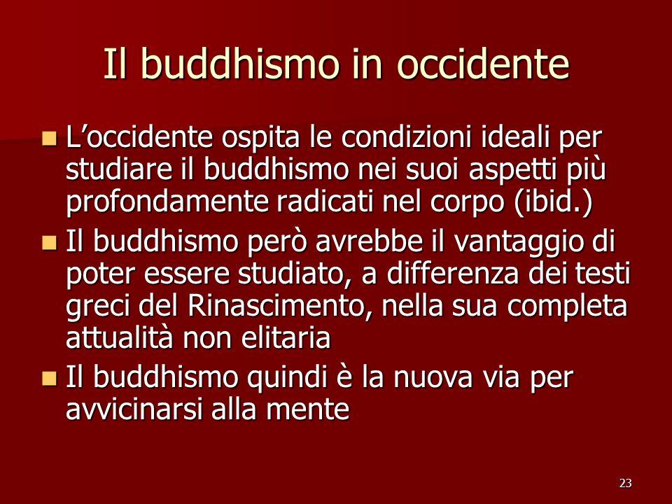 23 Il buddhismo in occidente Loccidente ospita le condizioni ideali per studiare il buddhismo nei suoi aspetti più profondamente radicati nel corpo (i