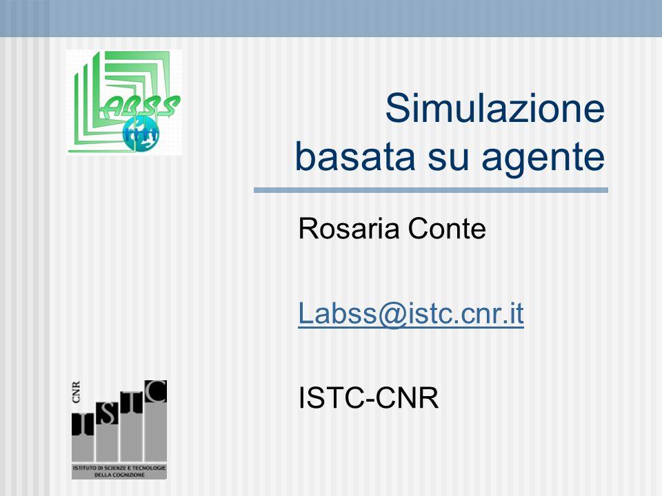Simulazione basata su agente Rosaria Conte Labss@istc.cnr.it ISTC-CNR