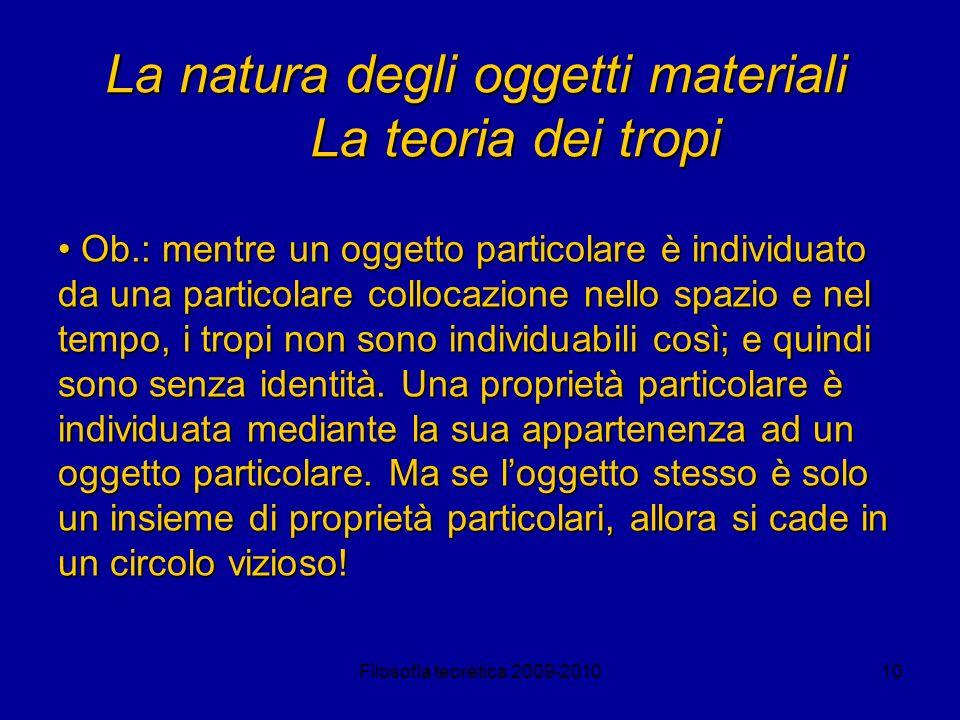 Filosofia teoretica 2009-201010 La natura degli oggetti materiali La teoria dei tropi Ob.: mentre un oggetto particolare è individuato da una particol