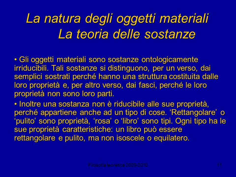 Filosofia teoretica 2009-201011 La natura degli oggetti materiali La teoria delle sostanze Gli oggetti materiali sono sostanze ontologicamente irriduc