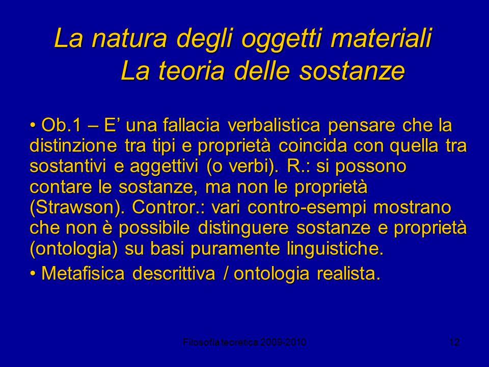 Filosofia teoretica 2009-201012 La natura degli oggetti materiali La teoria delle sostanze Ob.1 – E una fallacia verbalistica pensare che la distinzio