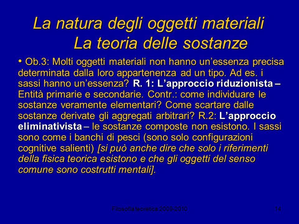 Filosofia teoretica 2009-201014 La natura degli oggetti materiali La teoria delle sostanze Ob.3: Molti oggetti materiali non hanno unessenza precisa d