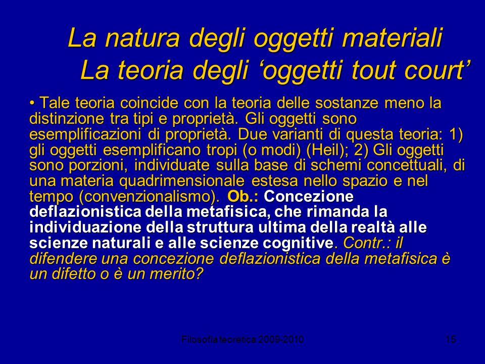 Filosofia teoretica 2009-201015 La natura degli oggetti materiali La teoria degli oggetti tout court Tale teoria coincide con la teoria delle sostanze