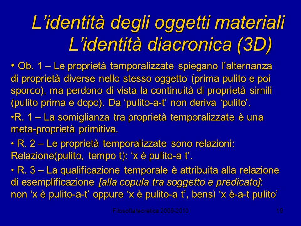 Filosofia teoretica 2009-201019 Lidentità degli oggetti materiali Lidentità diacronica (3D) Ob. 1 – Le proprietà temporalizzate spiegano lalternanza d