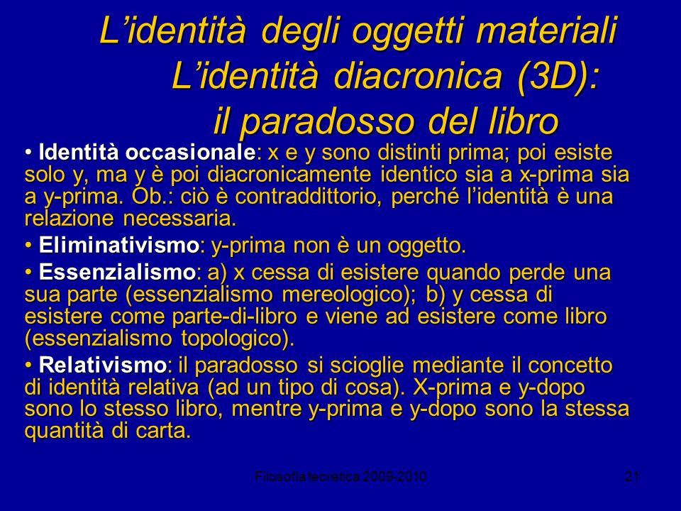 Filosofia teoretica 2009-201021 Lidentità degli oggetti materiali Lidentità diacronica (3D): il paradosso del libro Identità occasionale: x e y sono d