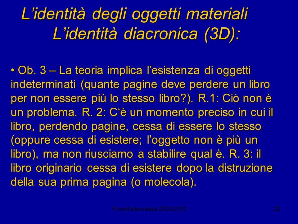 Filosofia teoretica 2009-201022 Lidentità degli oggetti materiali Lidentità diacronica (3D): Ob. 3 – La teoria implica lesistenza di oggetti indetermi